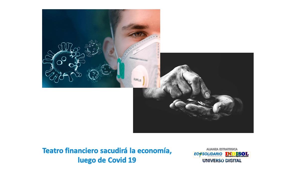 Teatro financiero sacudirá la economía, luego de Covid 19
