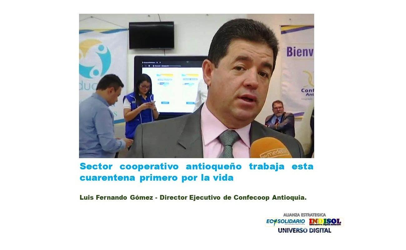 El sector cooperativo antioqueño trabaja esta cuarentena primero por la vida: Luis Fernando Gómez, Director Ejecutivo de Confecoop Antioquia
