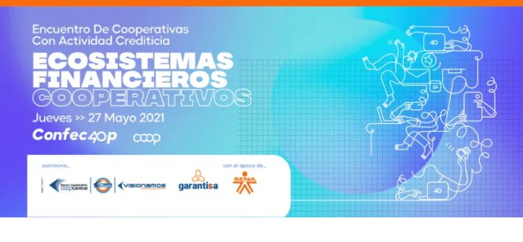 Encuentro de cooperativas con actividad crediticias Ecosistemas financieros - Confecoop